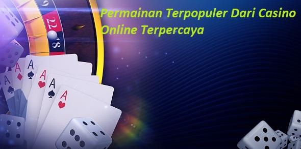 Permainan Terpopuler Dari Casino Online Terpercaya