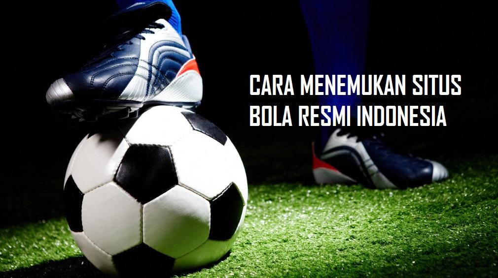 CARA MENEMUKAN SITUS BOLA RESMI INDONESIA
